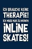 Therapie? Lieber Inline Skates: Notizbuch / Notizheft für Inliner Inline-Skates Aggressive Skates Speedskates A5 (6x9in) dotted Punktraster
