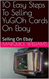 10 Easy Steps To Selling YuGiOh Cards On Ebay: Selling On Ebay (English Edition)