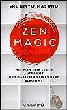 ZEN MAGIC: Wie man sein Leben aufräumt und dabei ein reines Herz bekommt