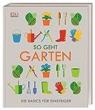 So geht Garten: Die Basics für Einsteig