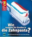 Wie kommen die Streifen in die Zahnpasta: Verblüffende Antworten aus dem Alltag von Velber (Herausgeber) (Juli 2002) Gebundene Ausgabe
