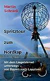 Spritztour zum Nordkap: Mit dem Liegefahrrad unterwegs von Bayern nach Lappland