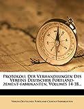 Protokoll Der Verhandlungen Des Vereins Deutscher Portland-Zement-Fabrikanten, Volumes 14-18...