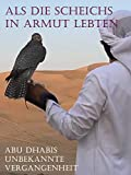 Als die Scheichs in Armut lebten - Abu Dhabis unbekannte Vergangenheit