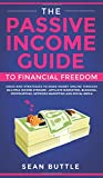 The Passive Income Guide to Financial Freedom: Ideas and Strategies to Make Money Online Through Multiple Income Streams - Affiliate Marketing, ... Network Marketing and Social Media.