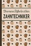 Ohne meinen Kaffee bin ich kein Zahntechniker: Zahntechniker Geschenk - liniertes blanko Notizbuch für Zahntechniker, die gerne Kaffee trinken