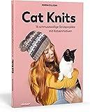 Cat Knits. 16 schmusewollige Strickprojekte mit Katzenmotiven. Anleitungen für 4 Stricktechniken: Pullover, Cardigans und Accessoires einfach selbst stricken für Anfänger und Fortgeschrittene