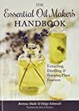 The Essential Oil Maker's Handbook: Extracting, Distilling and Enjoying Plant E