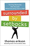 Surrounded by Setbacks: Turning Obstacles into Success (When Everything Goes to Hell) (English Edition)
