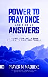 Power to Pray once and Receive Answers: Leaving your Prayer Room Filled with Answered Prayers (100% Answered Prayer Book 2) (English Edition)