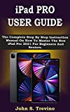 iPad PRO USER GUIDE: The Complete Step By Step Instruction Manual On How To Master The New iPad Pro 2021 For Beginners And Seniors. With Pictures, Tips & Tricks For iPadOS 14.5 (English Edition)