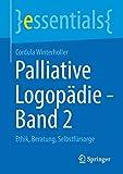Palliative Logopädie - Band 2: Ethik, Beratung, Selbstfürsorge (essentials, Band 2)
