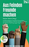 Aus Feinden Freunde machen: Konfliktmanagement, Gewaltfreie Kommunikation emotionale Intelligenz & Resilienz trainieren, die Macht der Rhetorik & Psychologie gegen Äng