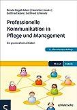 Professionelle Kommunikation in Pflege und Management: Ein praxisnaher Leitfaden (Pflege Praxis)