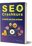 SEO Crashkurs: 10 Schritte zum Erfolg auf Google