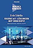 FRANZIS Mach's einfach - Erste Schritte: Eigene IoT-Lösungen mit Espressif ESP32: Mikrocontroller, Internet und PC