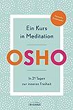 Ein Kurs in Meditation: In 21 Tagen zur inneren Freiheit - Deutsche Erstausgab