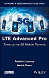 LTE Advanced Pro: Towards the 5G Mobile Network (Networks & Telecommunications)