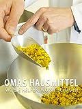 Omas Hausmittel - Wo sie helfen, wo sie schaden