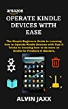 OPERATE KINDLE DEVICES WITH EASE: The Simple Beginners Guide to Learning how to Operate Kindle Devices with Tips & Tricks to knowing how to do more on Kindle for Freshers & Masters. (English Edition)