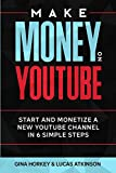 Make Money On YouTube: Start And Monetize A New YouTube Channel In 6 Simple Steps (Make Money From Home, Band 11)