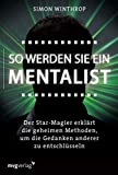 So werden Sie ein Mentalist: Der Star-Magier erklärt die geheimen Methoden, um die Gedanken anderer zu entschlüsseln
