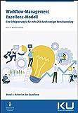 Workflow-Management Exzellenz Modell Band 1: Eine Erfolgsstrategie für mehr Zeit durch weniger Verschwendung