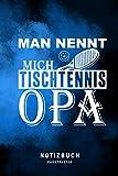Man nennt mich Tischtennis Opa: Tischtennis Notizbuch   lustiger Spruch für Trainer und Tischtennisspieler   Eintragen von Notizen, Terminen, ...   Tagebuch   Bullet Journal  Notizblock - A5
