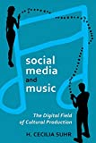 social media and music: The Digital Field of Cultural Production (Digital Formations, Band 77)