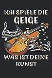 ICH SPIELE DIE GEIGE WAS IST DEINE KUNST: Geige Musikinstrument Musik. Liniert, kariert und punktiertes Notizbuch-Tagebuch bzw. Übungsbuch mit 120 S