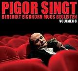 Pigor singt Benedikt Eichhorn muss begleiten – Volumen 8