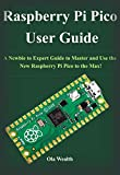 Raspberry Pi Pico User Guide: A Newbie to Expert Guide to Master and Use the New Raspberry Pi Pico to the Max! (English Edition)