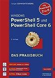 Windows PowerShell 5 und PowerShell Core 6: Das Praxisbuch
