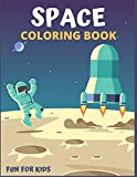SPACE COLORING BOOK FUN FOR KIDS: Fantastic Outer Space Coloring with Planets, Astronauts, Space Ships, Rockets, And More for Kids