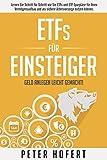 ETFs für Einsteiger – Geld anlegen leicht gemacht: Lernen Sie Schritt für Schritt wie Sie ETFs und ETF Sparpläne für Ihren Vermögensaufbau und als sichere Altersvorsorge nutzen können