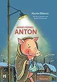 Armes Ferkel Anton (Sieben mal acht Minuten: Vorlesegeschichte in 7 Kapiteln zu 8 Minuten)