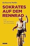 Sokrates auf dem Rennrad: Eine Tour de France der Philosophen