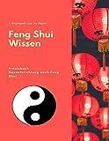 Entrümpeln sie ihr Heim, Feng Shui Wissen, Praxisbuch, Hauseinrichtung nach Feng Shui.: Richtig aufräumen und sich eine Oase des Wohlbefindens schaffen