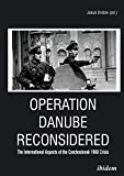 Operation Danube Reconsidered: The International Aspects of the Czechoslovak 1968 Crisis (English Edition)