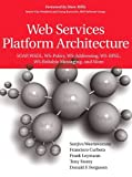 Web Services Platform Architecture: SOAP, WSDL, WS-Policy, WS-Addressing, WS-BPEL, WS-Reliable Messaging, and More: SOAP, WSDL, WS-Policy, WS-Addressing, WS-BPEL, WS-Reliable Messaging, and More
