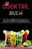 Cocktail Buch: Die besten 160 Cocktail Rezepte mit und ohne Alkohol für die perfekte Party