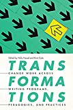 Transformations: Change Work Across Writing Programs, Pedagogies, and Practices