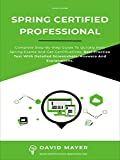 Spring Certified Professional: Complete step-by-step guide to quickly pass Spring exams and get certifications. Real Practice Test With Detailed Screenshots, Answers And Explanations (English Edition)