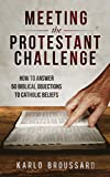 Meeting the Protestant Challenge: How to Answer 50 Biblical Objections to Catholic Beliefs (English Edition)