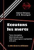 Écoutons les Morts (édition intégrale): Visions et incarnations. Identification des esprits. Etude critique et preuves expérimentales de la survie (French Edition)