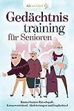 Gedächtnistraining für Senioren: Kunterbunter Rätselspaß: Kreuzworträtsel, Aktivierungen und Logikrätsel