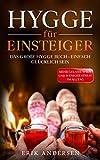 Hygge für Einsteiger: Das große Hygge Buch - Einfach glücklich sein - Mehr Gelassenheit und weniger Stress im Alltag