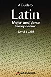 A Guide to Latin Meter and Verse Composition (Wpc Classics)