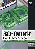 3D-Druck: Praxisbuch für Einsteiger. Modellieren | Scannen | Drucken | Veredeln (mitp Professional)