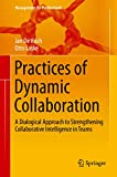 Practices of Dynamic Collaboration: A Dialogical Approach to Strengthening Collaborative Intelligence in Teams (Management for Professionals) (English Edition)